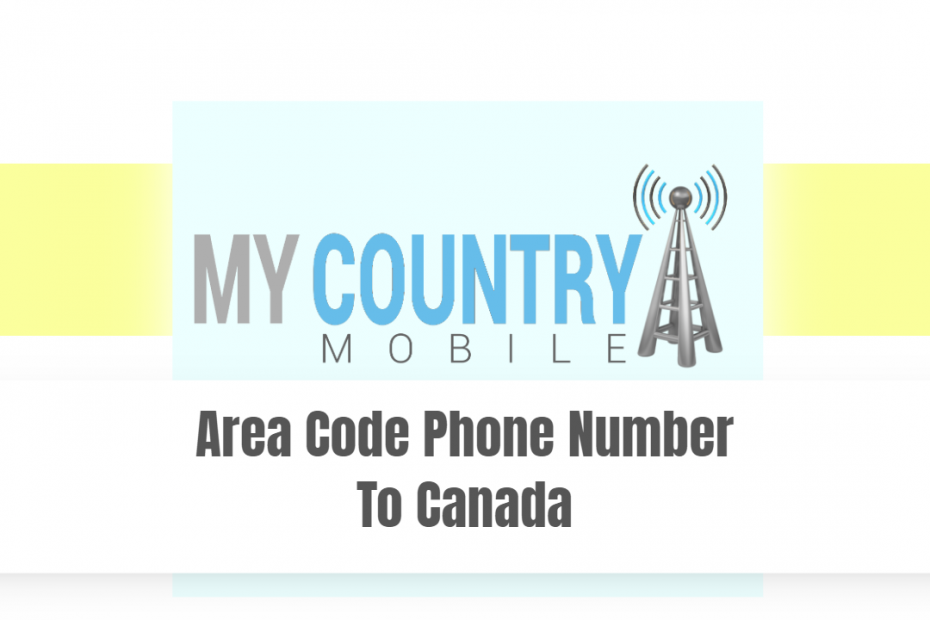 Area Code Phone Number To Canada - My country Mobile