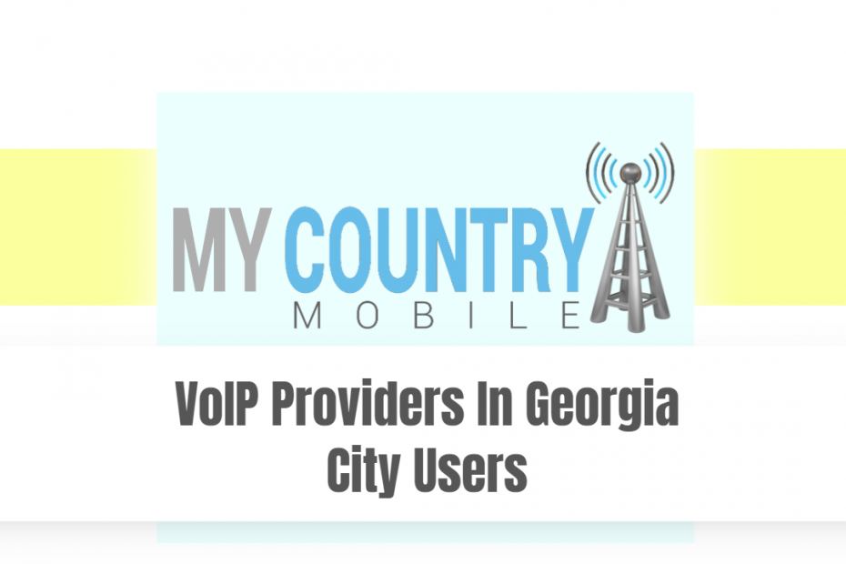 VoIP Providers In Georgia City Users - My country Mobile