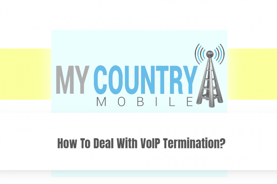 How To Deal With VoIP Termination? - My country Mobile