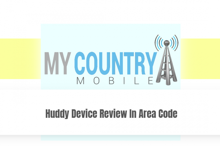 Huddy Device Review In Area Code - My country Mobile