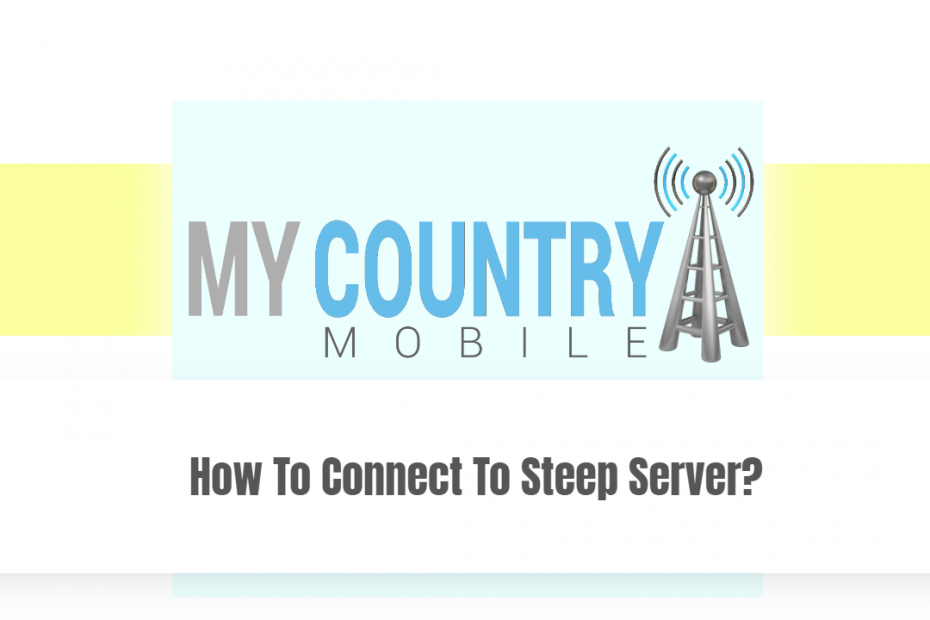 How To Connect To Steep Server? - My country Mobile