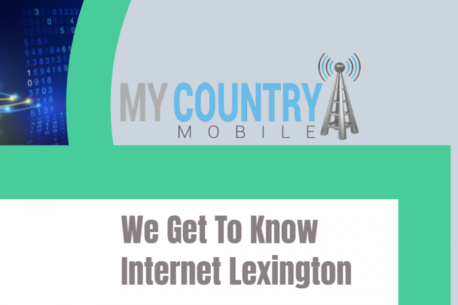 We Get To Know Internet Lexington - My country Mobile