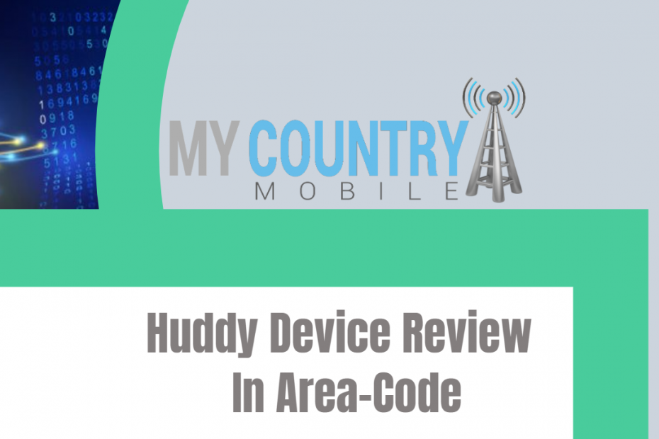 Huddy Device Review In Area-Code - My country Mobile