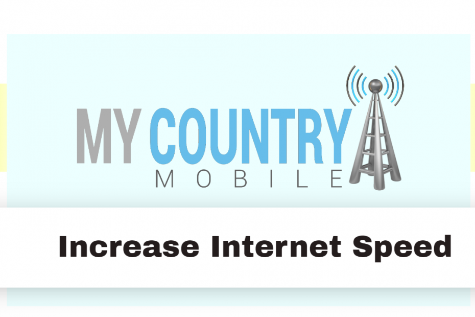Increase Internet Speed - My country Mobile