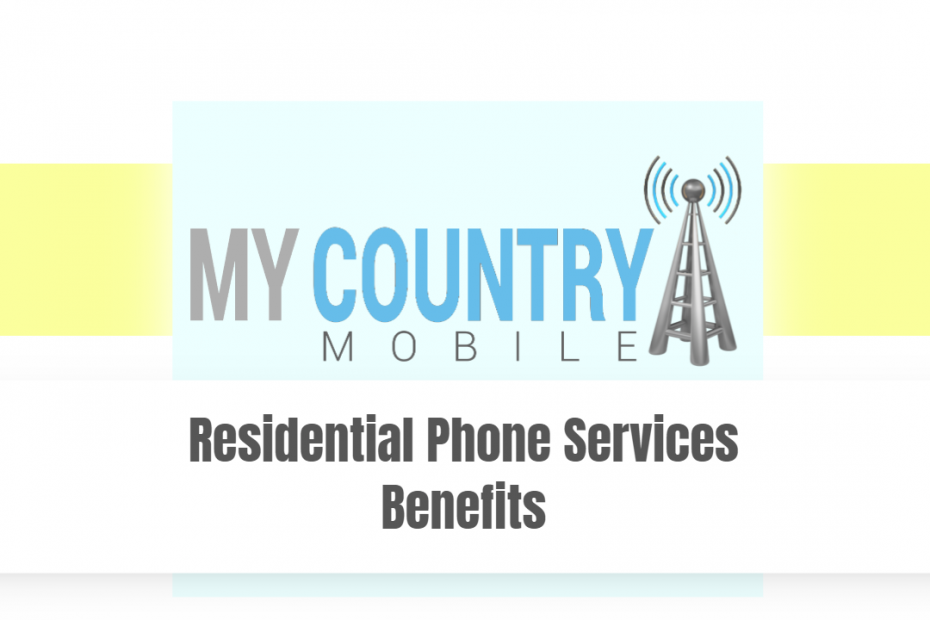 Residential Phone Services Benefits - My country Mobile