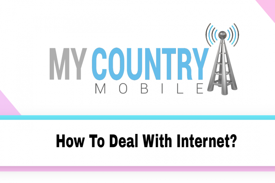 How To Deal With Internet? - My country Mobile