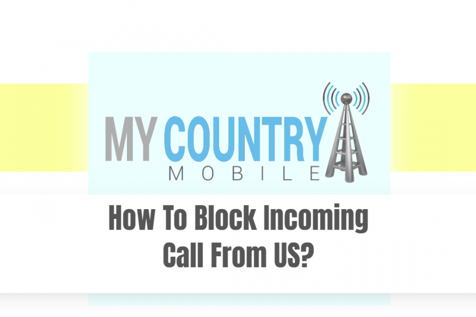 How To Block Incoming Call From US? - My country Mobile
